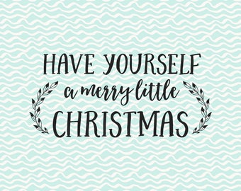 Have yourself a merry little christmas SVG file, christmas svg, cut or printable, files for circut, files for silhouette, download