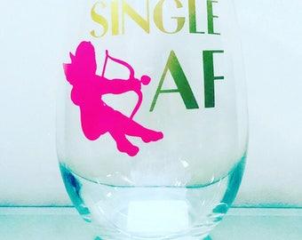 Single AF Wine Glass, Valentines Wine Glass, Funny Gift, Singles Swag Wine Glass
