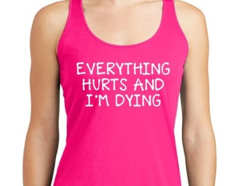 Everything Hurts and I'm Dying racerback drifit tank
