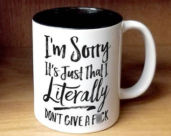 I'm Sorry It's Just That I Literally Don't Give a F*ck Coffee Mug (W995-BLK-rts)