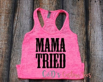 ON SALE Mama Tried Tank Top - Mama Tried Shirt - Mama Tried - Burnout Tank Top - Country Tank Top - Women's Tank Top - Southern Tank Top - C