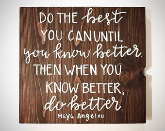Custom Wood Sign - Do The Best You Can Until You Know Better / Do Better - 16.5x15 Handlettered Maya Angelou Quote Plank - Custom Wood Signs