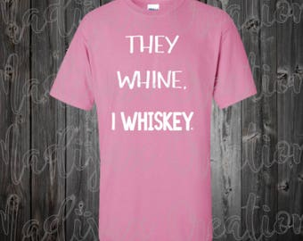 They Whine, I Whiskey