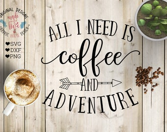 coffee svg, adventure svg, All I need is coffee and adventure in SVG, DXF, PNG, coffee quote, coffee printable, adventure quotes, svg files