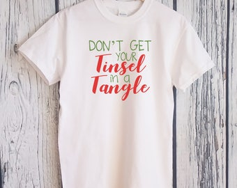 Don't Get Your Tinsel in a Tangle T-Shirt - Christmas Shirt - Holiday Tee - X-mas Gift - Funny Christmas Shirt