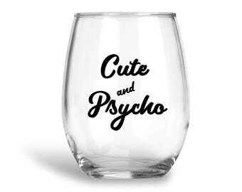 Cute And Psycho, Wine Glass For Her, Cute But Psycho , Wine Lover Gift, Funny Wine Glass, Gift For Her, Gift for friend, Wine Glass