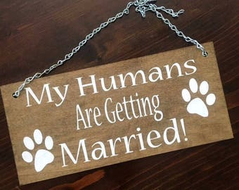 My Humans Are Getting Married Dog Sign-Wedding Dog Sign-Rustic Wedding Prop-Dog Wedding Sign