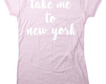 Take me to new york T-Shirt   -top,shirt,blogger,slogan,destival,summer,tumblr,crop,tee,tumblr,quote,funny shirt,fun gift,