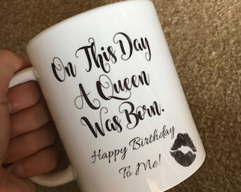 On this day a queen was born / Happy Birthday to me / 11oz Mug / Novelty gift