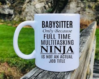 Babysitter Only Because Full Time Multitasking Ninja... - Mug - Babysitter Gift - Gift For Babysitter