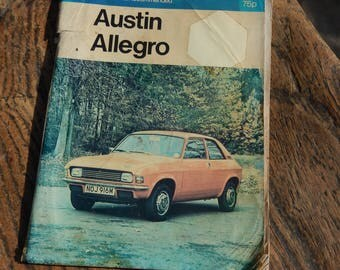 First Edition Austin Allegro 1100, 1300, 1500,and 1750, Owner's Car Manual, RAC Vintage Car Manual  c 1974 Pearson's Car Servicing Series,