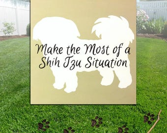 Make the Most of A Shih Tzu Situation - Shih Tzu Dog Sillhouette Wood Sign