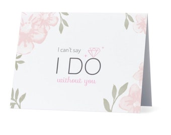 I Can't Say I Do Without You, Bridesmaid Proposal Card, Bridesmaid Card, Bridesmaid Gift, Will You Be My Bridesmaid, Maid of Honor Card