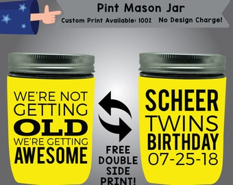 We're Not Getting Old We're Getting Awesome Pint Mason Jar Birthday Cooler Double Side Print (PMJ-Birth01)