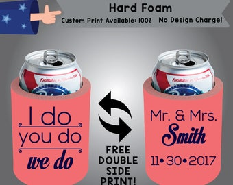 I Do You Do We Do Mr & Mrs Last Name Date Hard Foam Can Cooler Wedding Double Side Print (HF-W10)