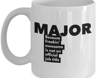 Major because freakin' awesome is not an official job title - Unique Gift Coffee Mug