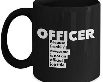 Officer because freakin' awesome is not an official job title - Unique Gift Black Coffee Mug
