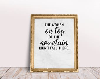 The Woman on Top of the Mountain Didn't Fall There, Printable Wall Art, Digital Download,Motivation,Office Decor,Home Decor, Apartment Decor