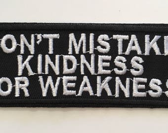 Don't Mistake Kindness For Weakness - Iron on Appliqué Patch