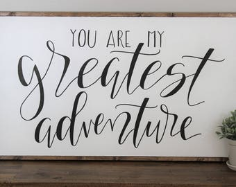 You are my greatest adventure sign - framed sign - hand lettered sign - fixer upper - hand painted sign - farm house decor