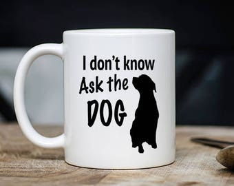 Funny Dog Mug - I Don't Know Ask The Dog Coffee & Tea Mug - Best Hilarious Pet Owner's Teacup Gift - 11oz Ceramic Puppy Lovers Cup