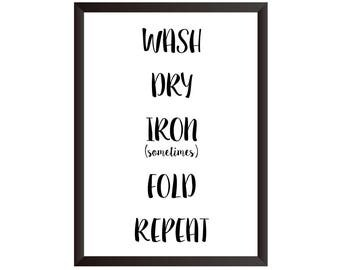Wash Dry Iron Fold Repeat Wall Print - Wall Art, Home Decor, Utility Room, Laundry Room