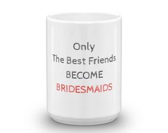 Custom Bridesmaid Mugs, Only the best friends become Bridesmaids, Custom Bridesmaid Coffee Mugs, Custom Wedding Mug, Custom Bridal Party Mug