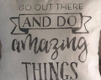 Go Out and Do Amazing Things Inspirational Pillow-Graduation-Life Changes-Graduation Gift-Accomplishment