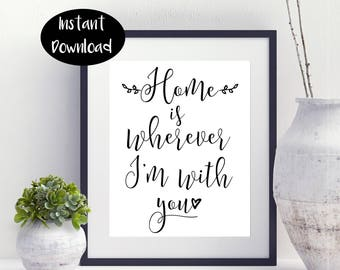 Home Is Wherever I'm With You ,Bedroom Sign ,Nursery Sign Digital Download INSTANT DOWNLOAD