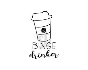 Binge drinker SVG cut file, coffee drinker, coffee addict, coffee time, coffee lover, coffee cut file, cricut svg, silhouette svg