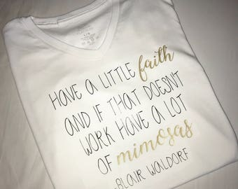 """Blair Waldorf Quote """"have a little faith and if that doesn't work have a lot of mimosas"""" gossip girl tv show v neck shirt with black & gold"""
