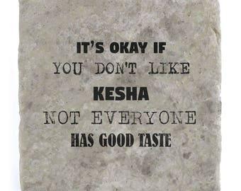 It's OK if you don't like Kesha Marble Tile Coaster
