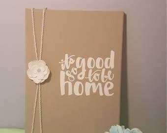 It's good to be home. Wall art. Canvas  quote.  Home  decor.  New home decor.  Gift.