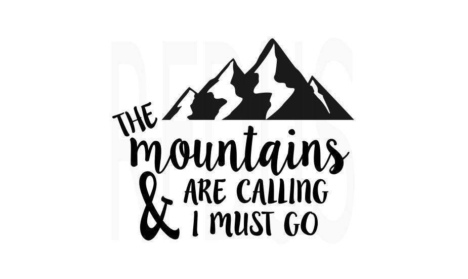 The Mountains Are Calling And I Must Go Svg Cricut Cutting