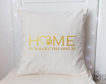 Dog Lover Cushion Cover | 45 x 45 | Home Is where the dog is | Dog Lover Gift |