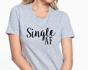 Single AF Shirt ~ Single AF Tank ~ Funny Shirt ~ Funny Ladies Shirt ~ Funny Ladies Tank ~ Valentine's Day Top ~ No Valentine TShirt