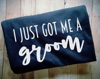 I Just Got Me A Groom TShirt - Engagement TShirt - Engaged TShirt - Fiance Shirt - I'm Engaged Clothing - Getting Married TShirt