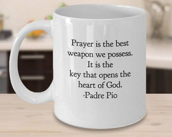St. Pio Mug- Prayer is the best weapon we posses. It is the key that opens the heart of God.-Padre Pio - Catholic Saint Gift- Religious Gift