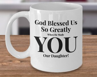 Gift for Daughter - Adult or Younger - 11 oz mug -Unique Gifts Idea for Daughter. God Blessed Us So Greatly When He Made You Our Daughter!