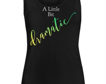 """Unique Gift Idea for Her!  Dramatic Person - Women's Tank Top!  """"A Little Bit Dramatic""""  5 COOL COLORS!  Got Drama?"""