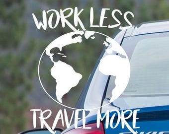 Decal- Work Less, Travel More - Vinyl Decal - Car Decal - Laptop Decal