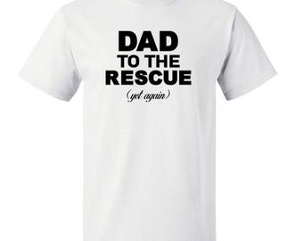 Dad to the Rescue (Yet Again) T-Shirt funny father's day men's tee