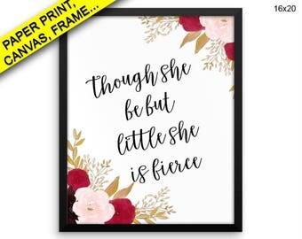 Though She Be But Little She Is Fierce Printed Poster Though She Be But Little She Is Fierce Framed Though She Be But Little She Is Fierce