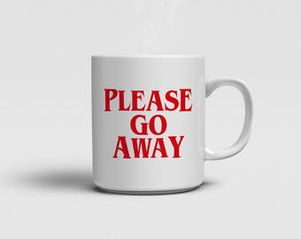 Please Go Away Mug - Stranger Things Font - White Ceramic Cup / Mug - Perfect Gift for Her / Him