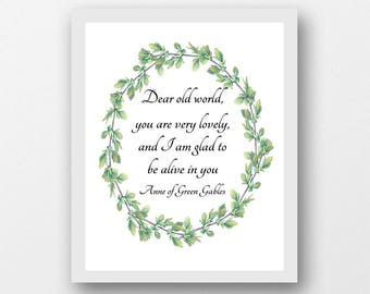 Anne of Green Gables quotes, Dear old world, download printable literary quote, LM Montgomery quotes, Anne Shirley, girl's bedroom wall art