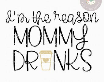 Coffee SVG, I'm the Reason Mommy Drinks Svg, Mommy Fuel, Mom Fuel SVG, Coffee SVG File, Mommy Drinks Svg, Cutting File, Coffee Lover,