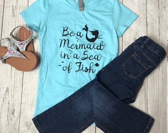 Be A Mermaid in a Sea of Fish Girls shirt