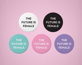 The Future Is Female   1.5 inch Feminist Pin Back Button