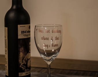 Your not drinking alone if the dog/cat is home wine glass