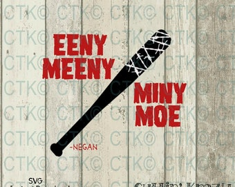 SVG Cut File, Cricut, Humor, Funny, Adult, Sarcasm, File, T-Shirt, Mug, Cup, Tumbler, Negan, The Walking Dead, Lucille, Eeny Meeny Miny Moe